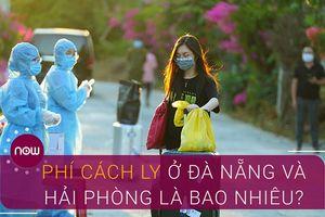 Mức phí cách ly ở Đà Nẵng và Hải Phòng là bao nhiêu?