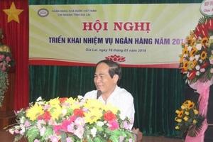 NHNN chi nhánh tỉnh Gia Lai triển khai nhiệm vụ năm 2019