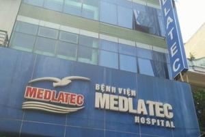 Cục Quản lý Khám, chữa bệnh: Nhiều tồn tại tại Bệnh viện Đa khoa Medlatec
