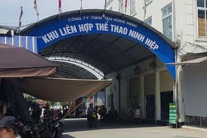 Vụ trung tâm thể thao Ninh Hiệp bị xẻ thịt: Chính quyền sẽ xử lý nghiêm