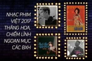 Nhạc phim Việt 2017 thăng hoa, 'chiếm lĩnh' hàng loạt bảng xếp hạng Vpop
