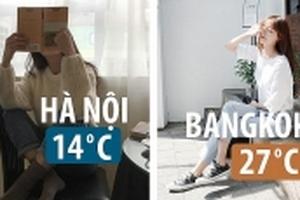 Hà Nội rét đậm, Bangkok nắng ấm: Chọn ở nhà hay là đi chơi?