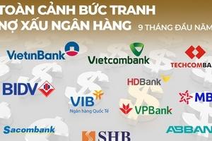 Toàn cảnh bức tranh nợ xấu ngân hàng 9 tháng đầu năm