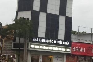 Phòng khám Nha khoa Việt Pháp tiếp tục bị Sở Y tế 'sờ gáy', xử phạt 35 triệu đồng