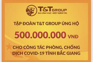 Tập đoàn T&T Group tiếp tục hỗ trợ 1 tỷ đồng giúp Bắc Ninh, Bắc Giang chống dịch