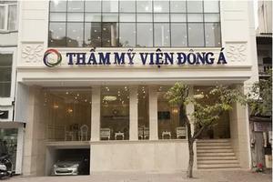 Bộ Y tế kết luận hàng loạt vi phạm tại Thẩm mỹ viện Đông Á