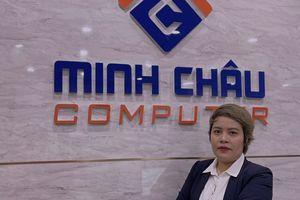 Minh Châu Computer: Nỗ lực vượt qua khó khăn